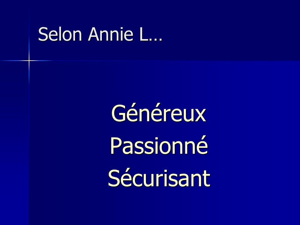 Selon Annie L… Généreux Passionné Sécurisant