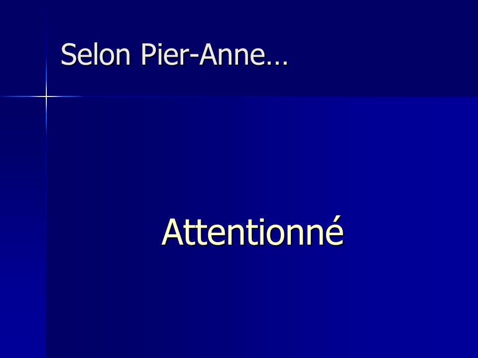 Selon Pier-Anne… Attentionné