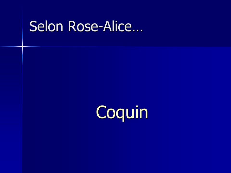 Selon Rose-Alice… Coquin