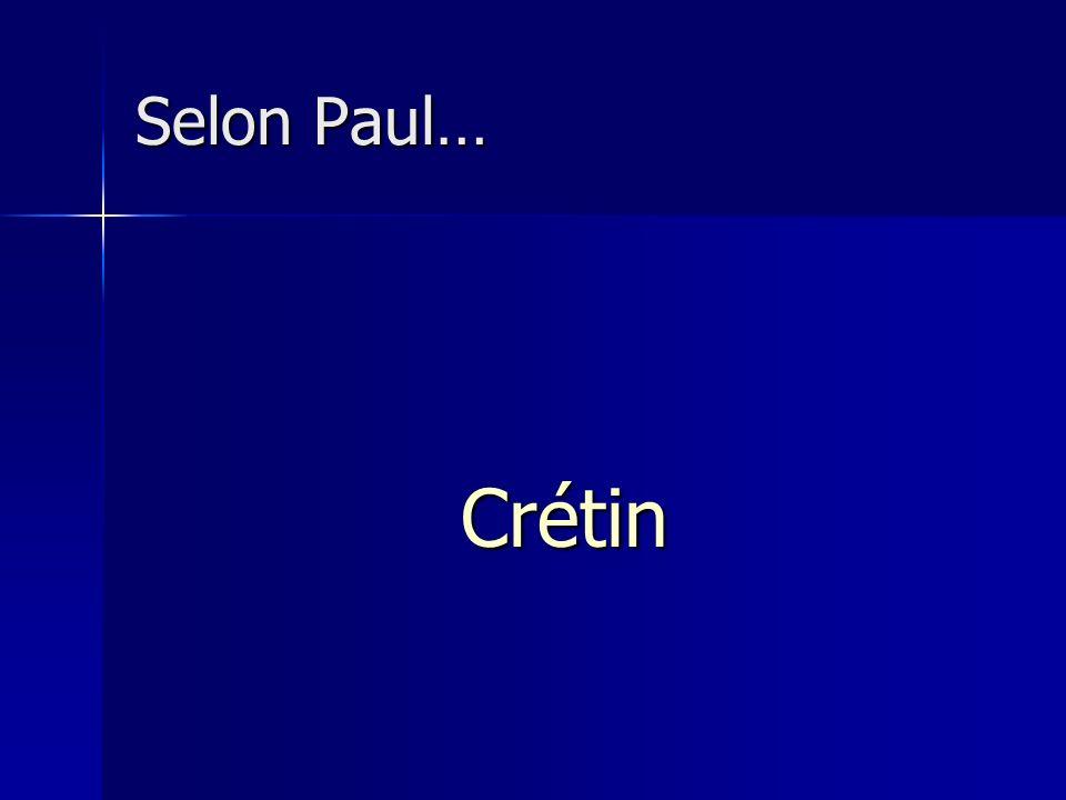 Selon Paul… Crétin