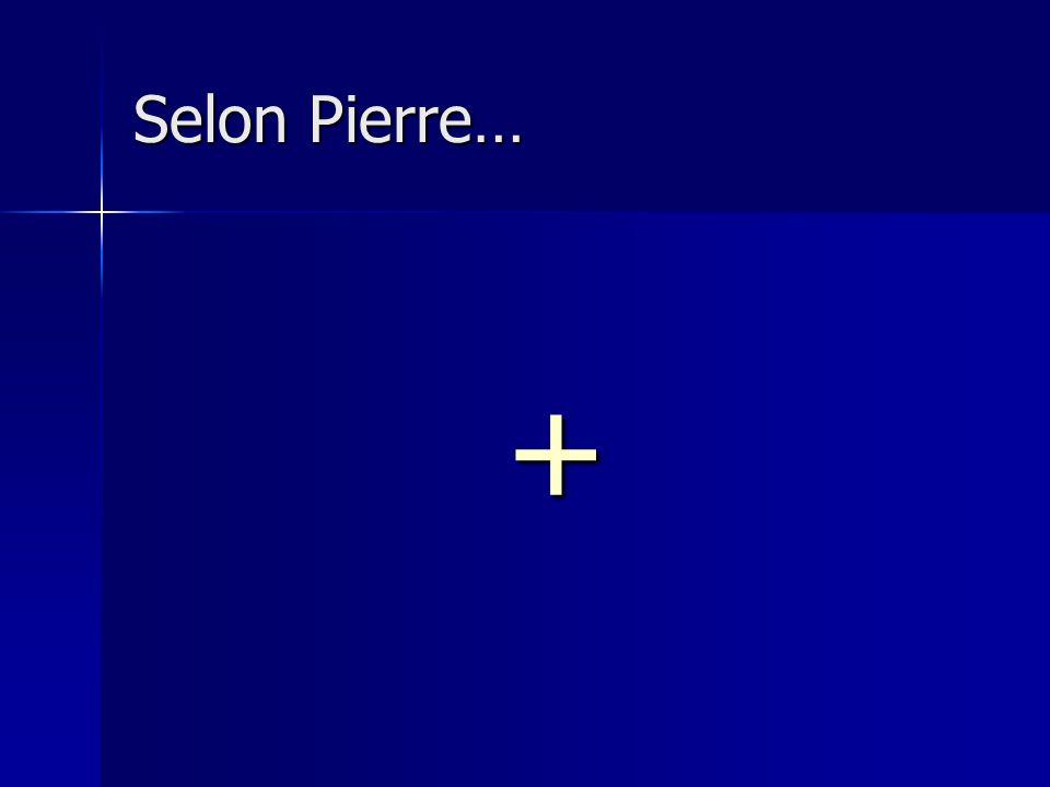 Selon Pierre… +