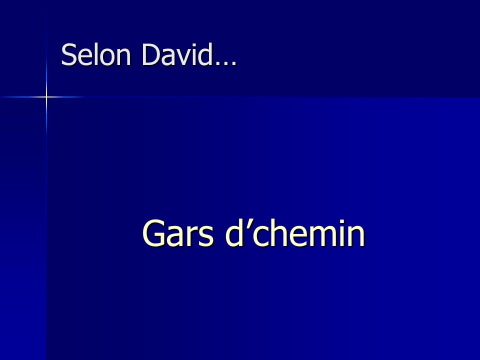 Selon David… Gars d'chemin