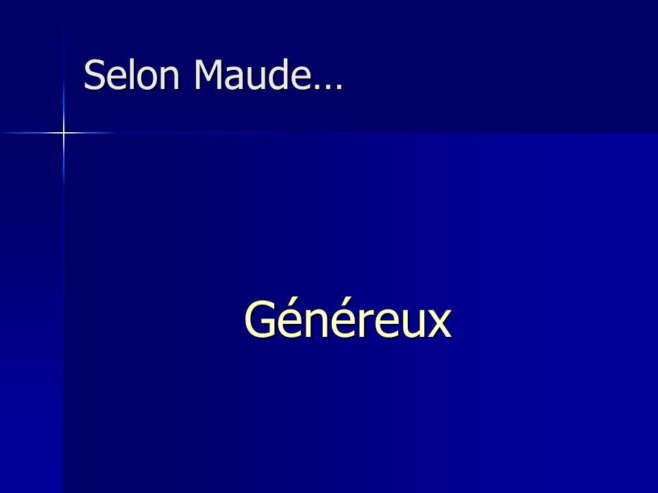 Selon Maude… Généreux