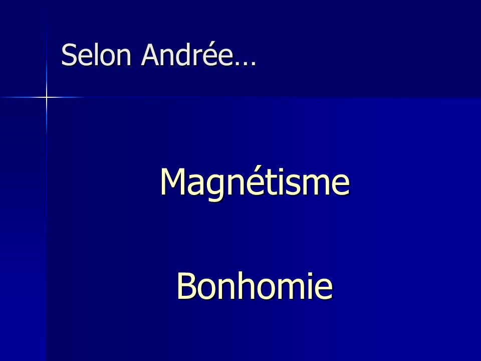 Selon Andrée… Magnétisme Bonhomie