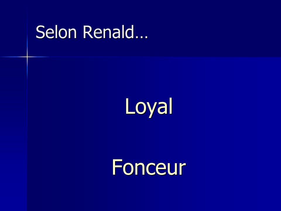 Selon Renald… Loyal Fonceur