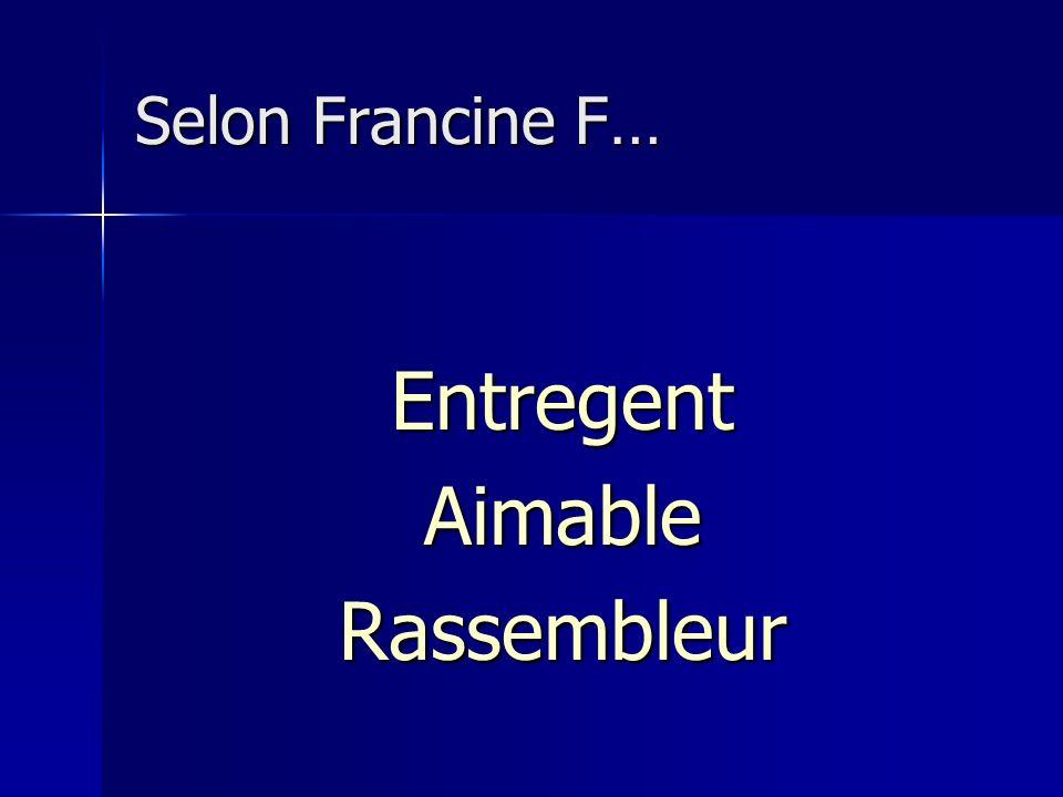 Selon Francine F… Entregent Aimable Rassembleur