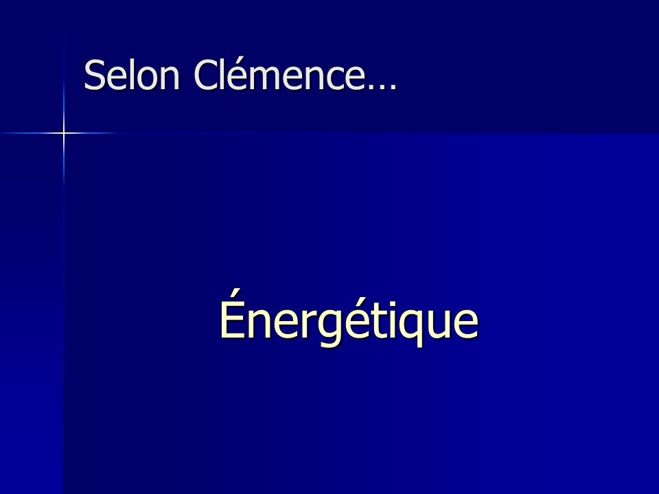 Selon Clémence… Énergétique
