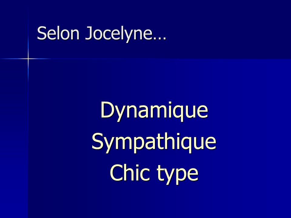 Selon Jocelyne… Dynamique Sympathique Chic type