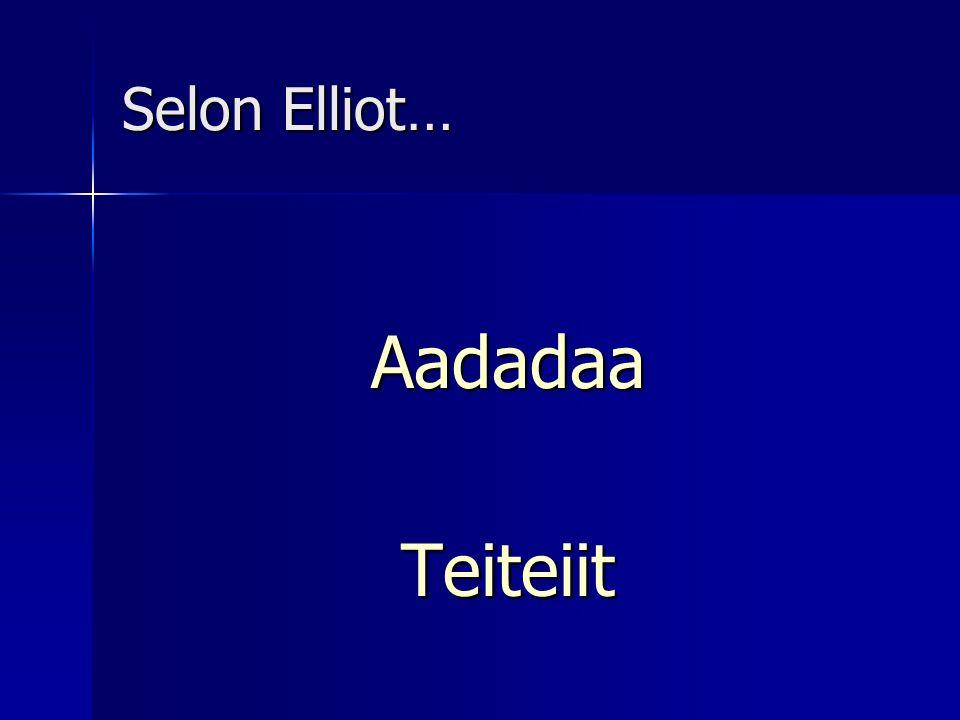 Selon Elliot… Aadadaa Teiteiit