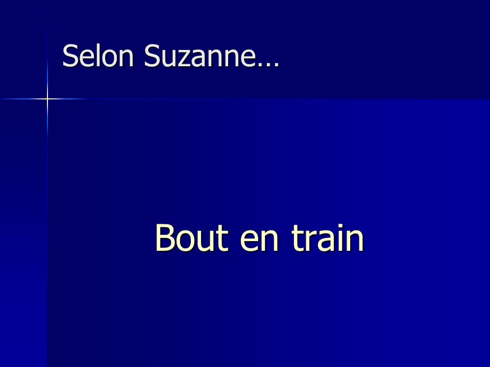 Selon Suzanne… Bout en train