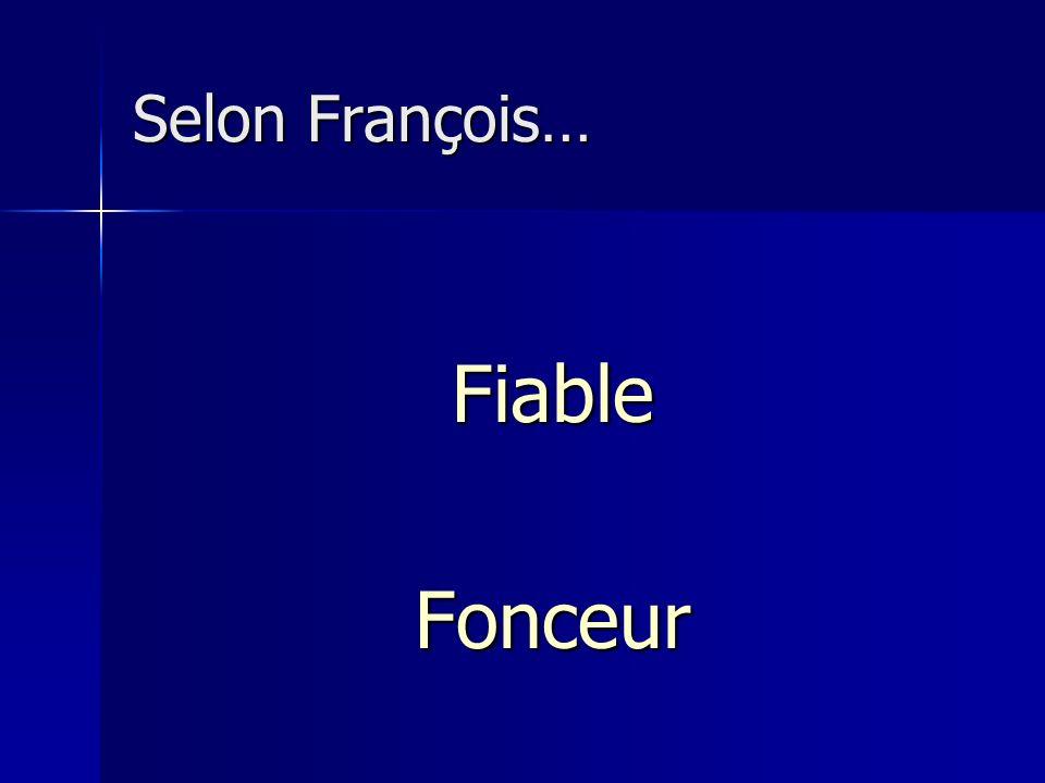 Selon François… Fiable Fonceur
