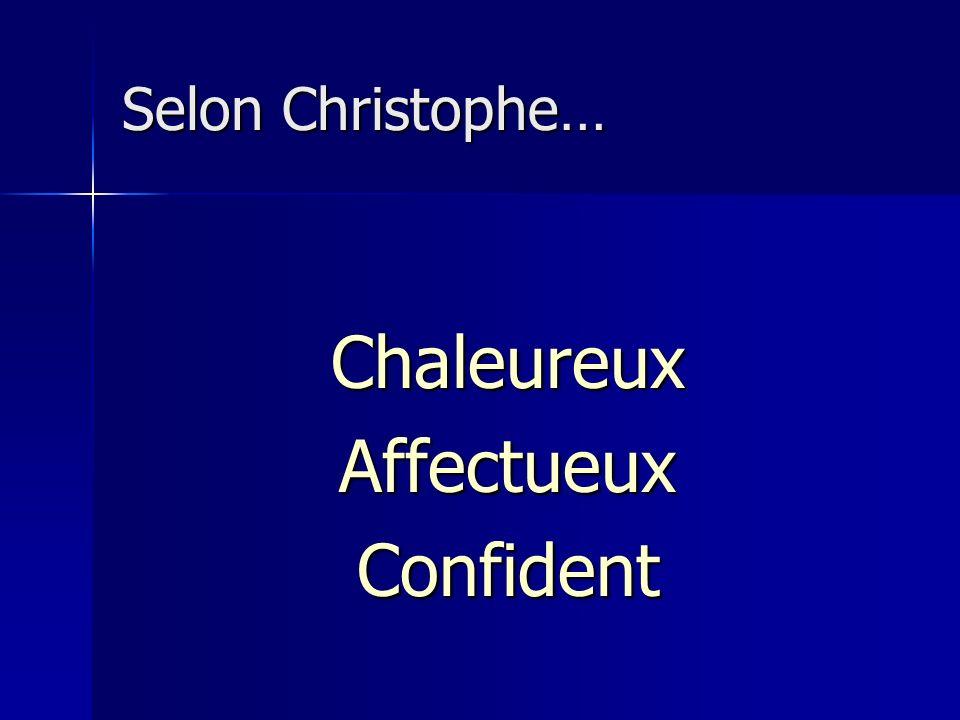 Selon Christophe… Chaleureux Affectueux Confident