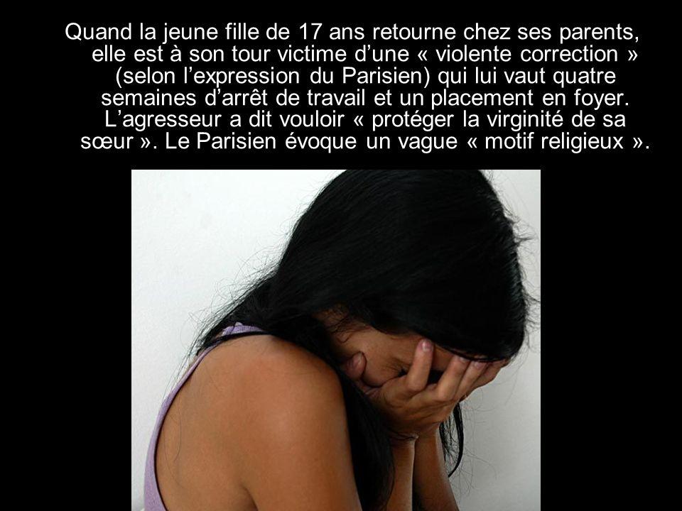 Quand la jeune fille de 17 ans retourne chez ses parents, elle est à son tour victime d'une « violente correction » (selon l'expression du Parisien) qui lui vaut quatre semaines d'arrêt de travail et un placement en foyer.