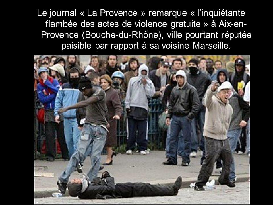 Le journal « La Provence » remarque « l'inquiétante flambée des actes de violence gratuite » à Aix-en-Provence (Bouche-du-Rhône), ville pourtant réputée paisible par rapport à sa voisine Marseille.