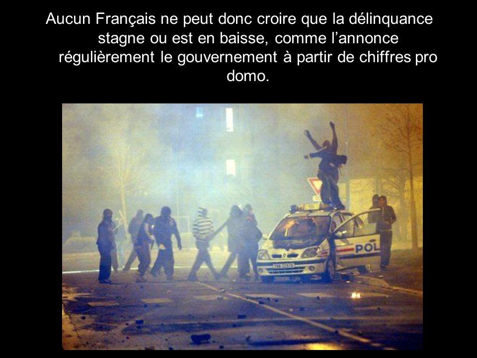 Aucun Français ne peut donc croire que la délinquance stagne ou est en baisse, comme l'annonce régulièrement le gouvernement à partir de chiffres pro domo.