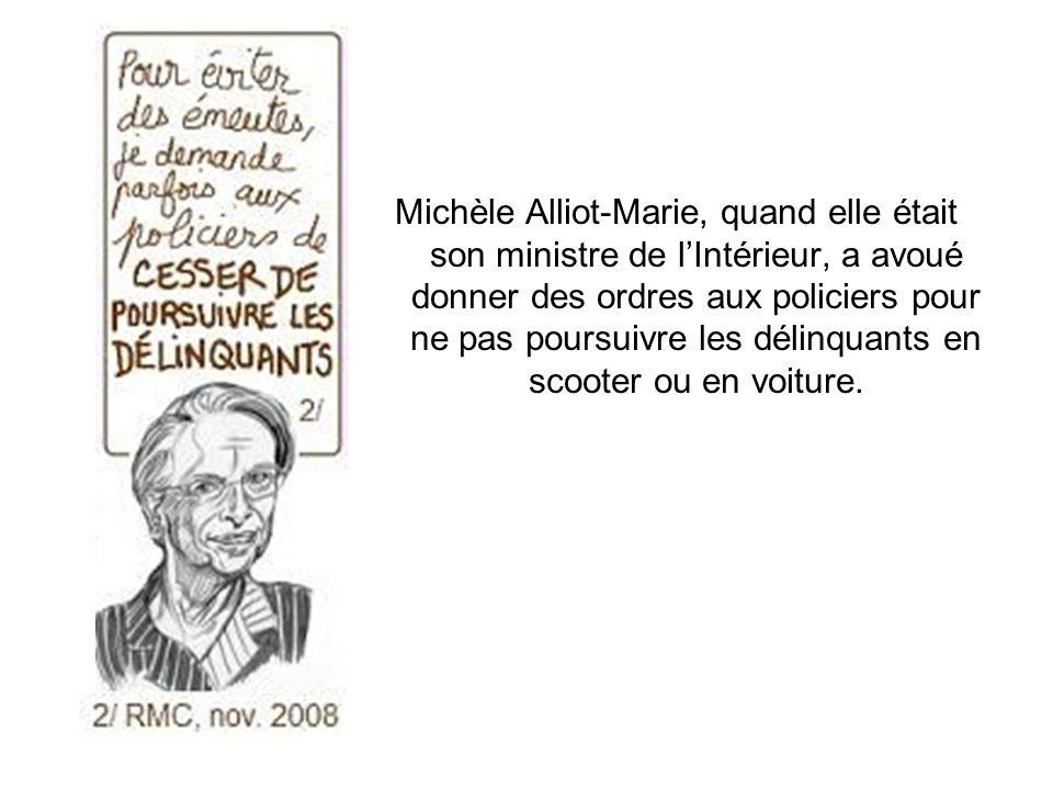 Michèle Alliot-Marie, quand elle était son ministre de l'Intérieur, a avoué donner des ordres aux policiers pour ne pas poursuivre les délinquants en scooter ou en voiture.