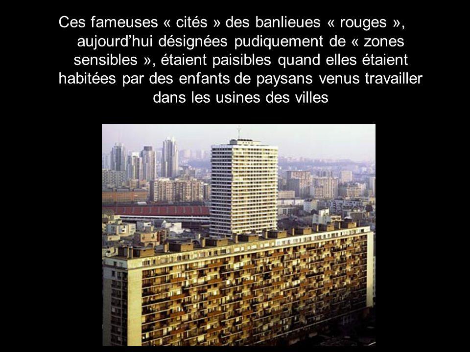 Ces fameuses « cités » des banlieues « rouges », aujourd'hui désignées pudiquement de « zones sensibles », étaient paisibles quand elles étaient habitées par des enfants de paysans venus travailler dans les usines des villes