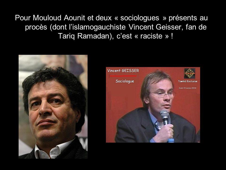 Pour Mouloud Aounit et deux « sociologues » présents au procès (dont l'islamogauchiste Vincent Geisser, fan de Tariq Ramadan), c'est « raciste » !