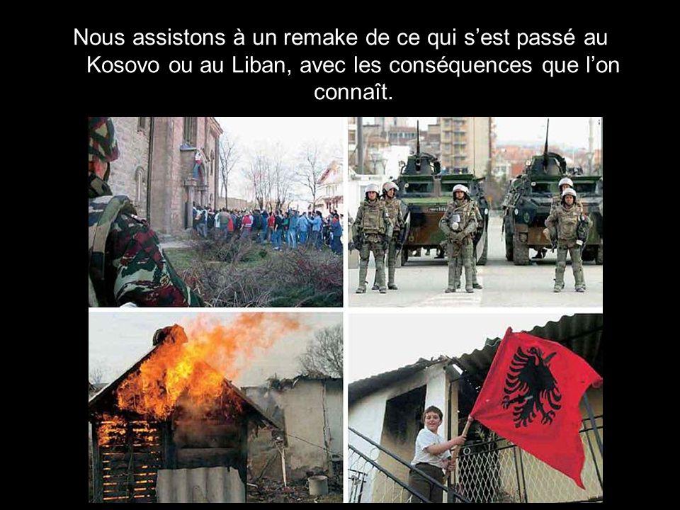 Nous assistons à un remake de ce qui s'est passé au Kosovo ou au Liban, avec les conséquences que l'on connaît.