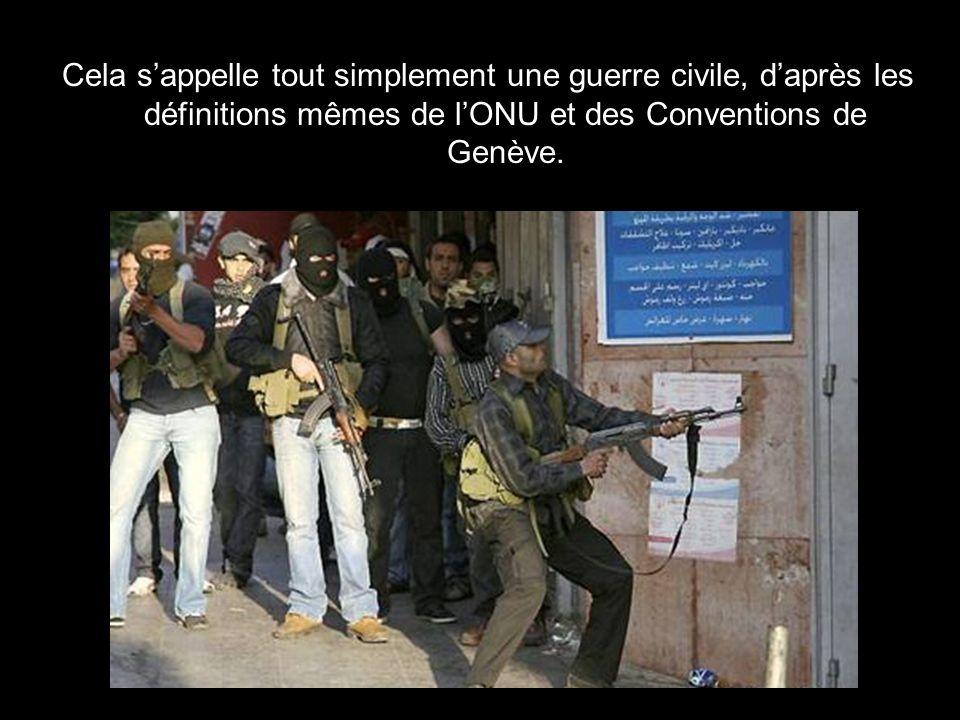 Cela s'appelle tout simplement une guerre civile, d'après les définitions mêmes de l'ONU et des Conventions de Genève.
