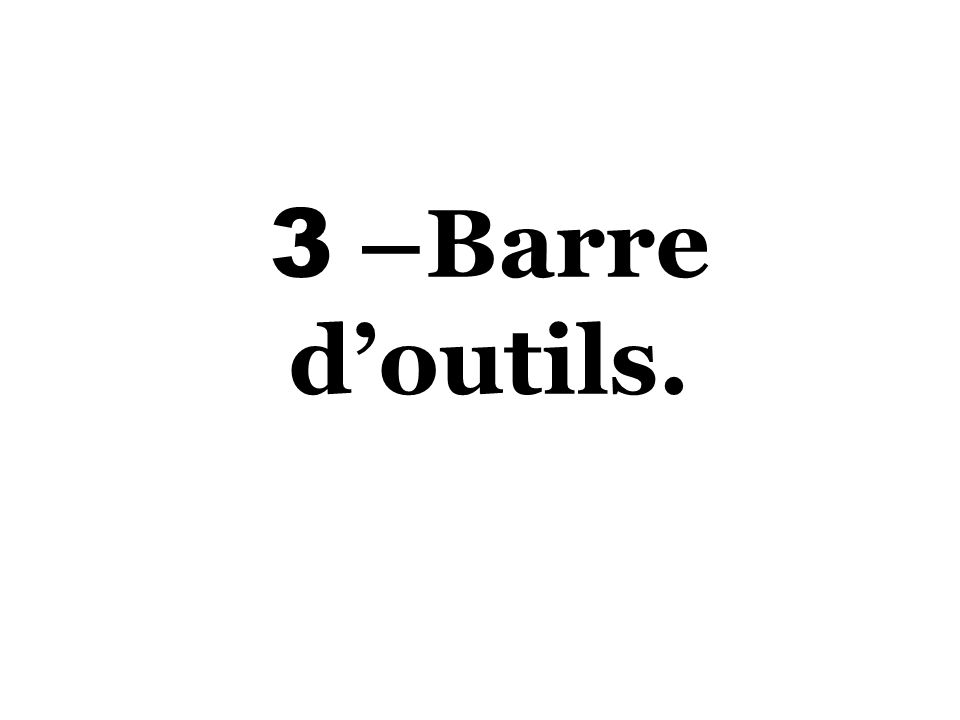3 –Barre d'outils.