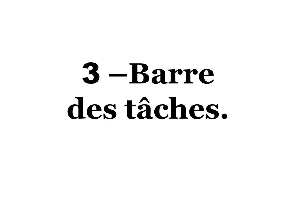 3 –Barre des tâches.