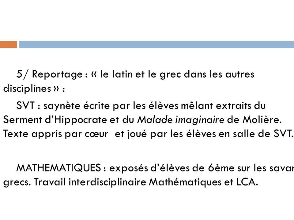 5/ Reportage : « le latin et le grec dans les autres disciplines » : SVT : saynète écrite par les élèves mêlant extraits du Serment d'Hippocrate et du Malade imaginaire de Molière.