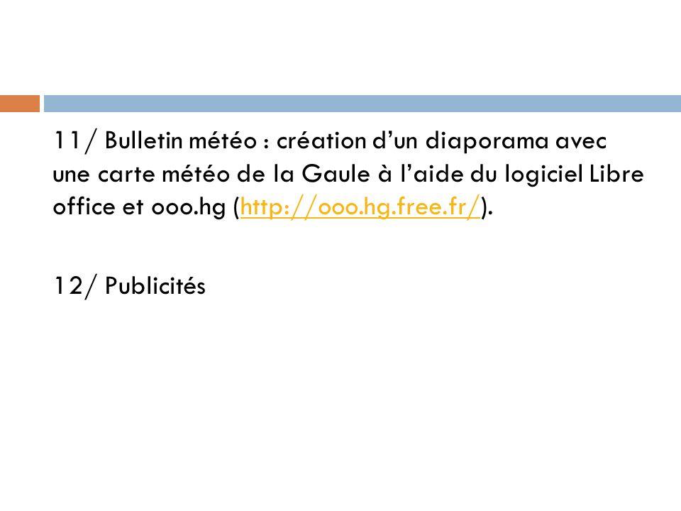 11/ Bulletin météo : création d'un diaporama avec une carte météo de la Gaule à l'aide du logiciel Libre office et ooo.hg (http://ooo.hg.free.fr/).