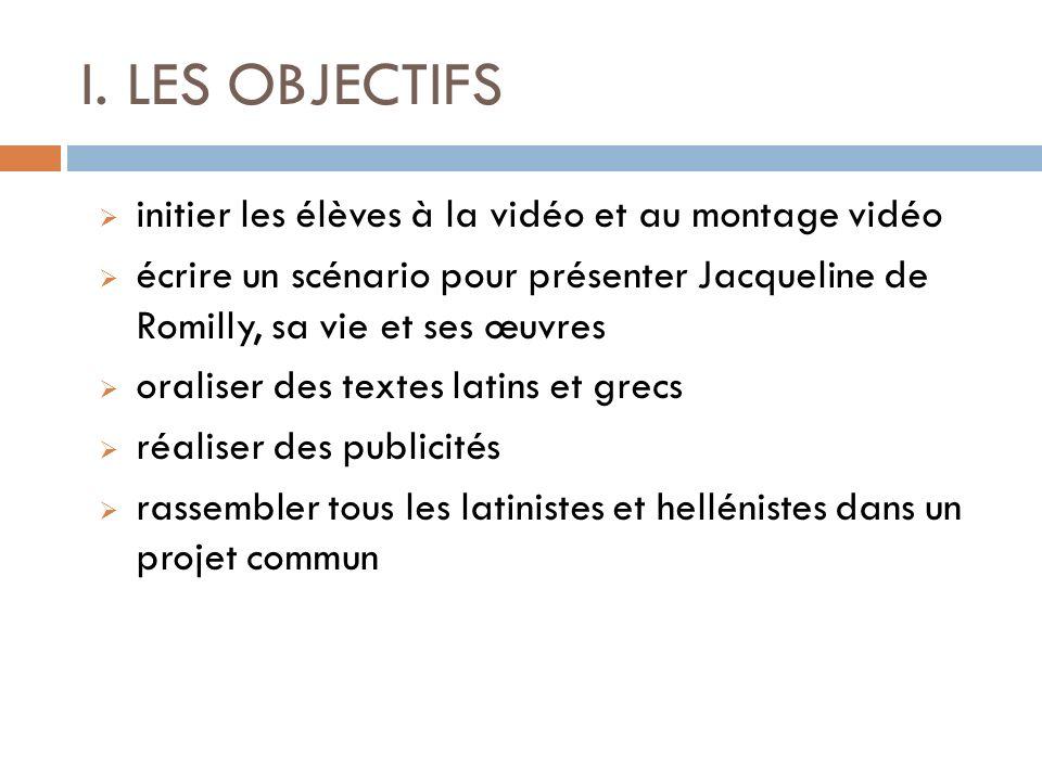 I. LES OBJECTIFS initier les élèves à la vidéo et au montage vidéo