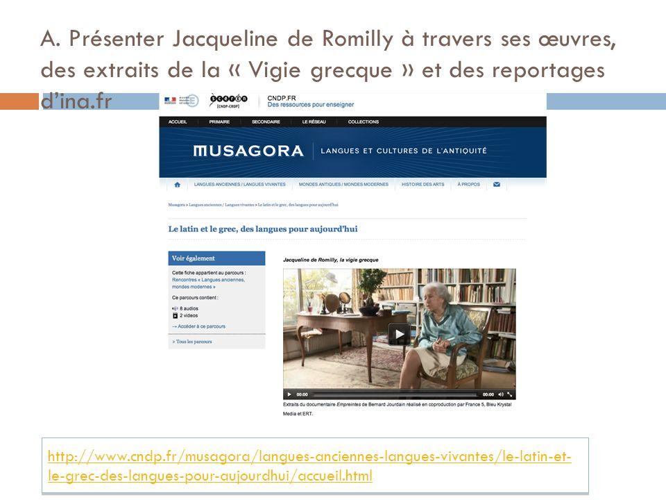 A. Présenter Jacqueline de Romilly à travers ses œuvres, des extraits de la « Vigie grecque » et des reportages d'ina.fr