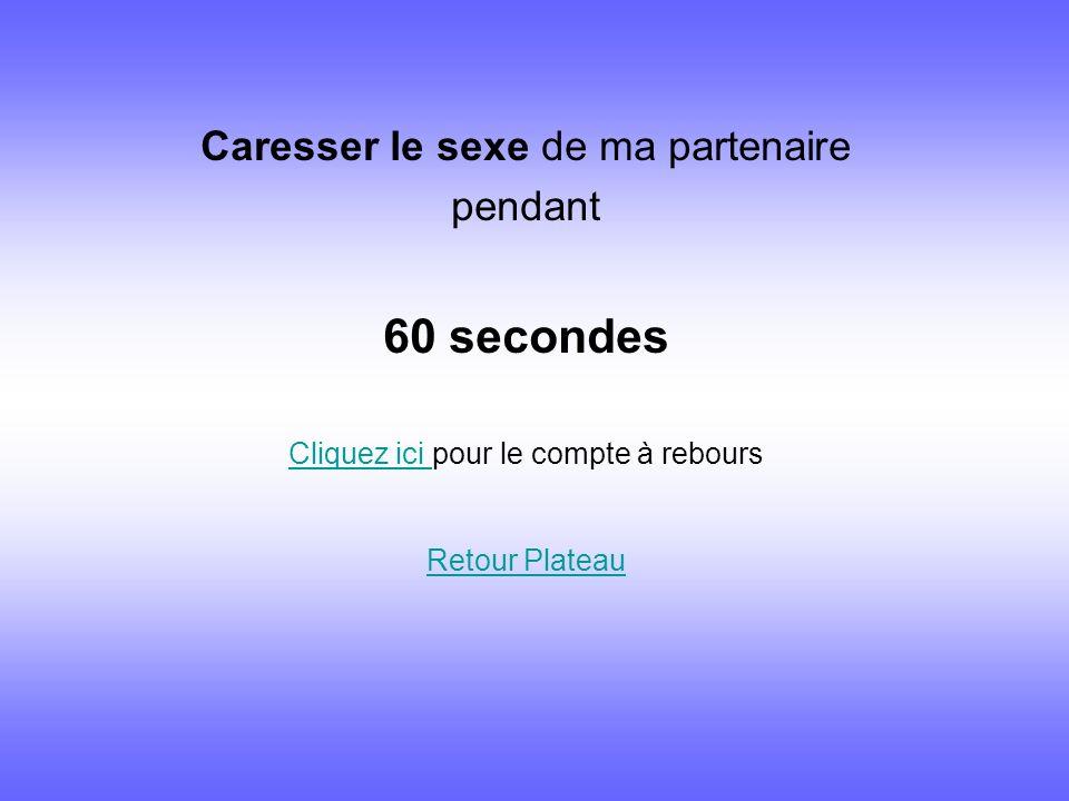 60 secondes Caresser le sexe de ma partenaire pendant