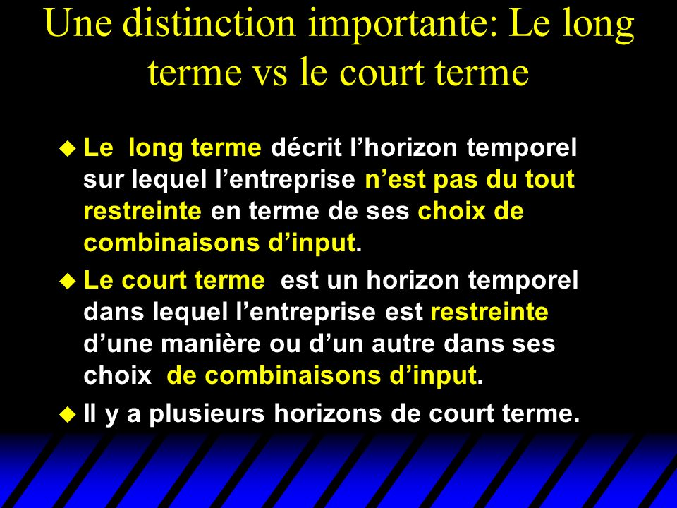 Une distinction importante: Le long terme vs le court terme