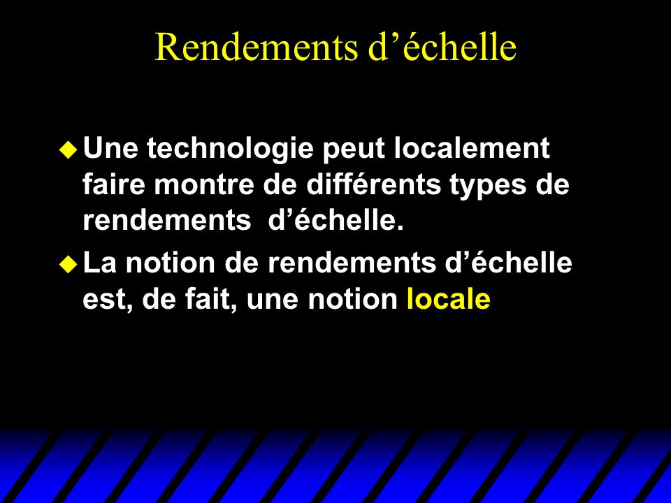 Rendements d'échelle Une technologie peut localement faire montre de différents types de rendements d'échelle.