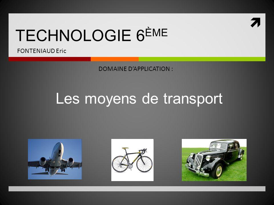 TECHNOLOGIE 6ÈME Les moyens de transport FONTENIAUD Eric