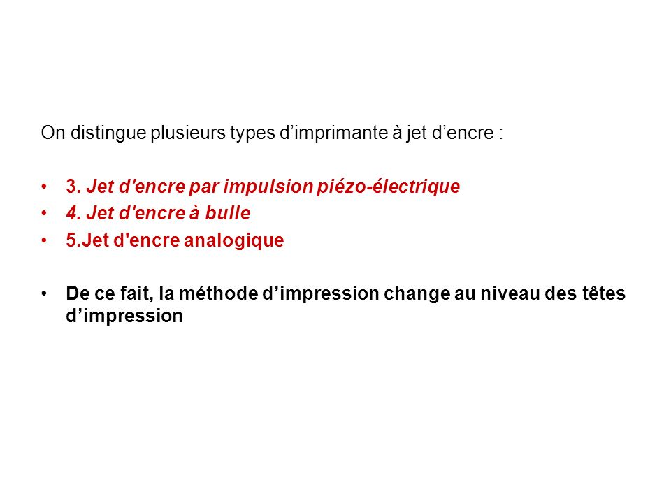 On distingue plusieurs types d'imprimante à jet d'encre :