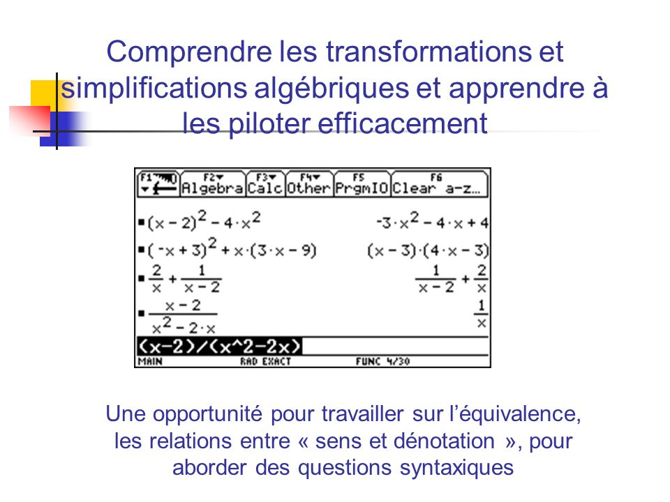 Comprendre les transformations et simplifications algébriques et apprendre à les piloter efficacement
