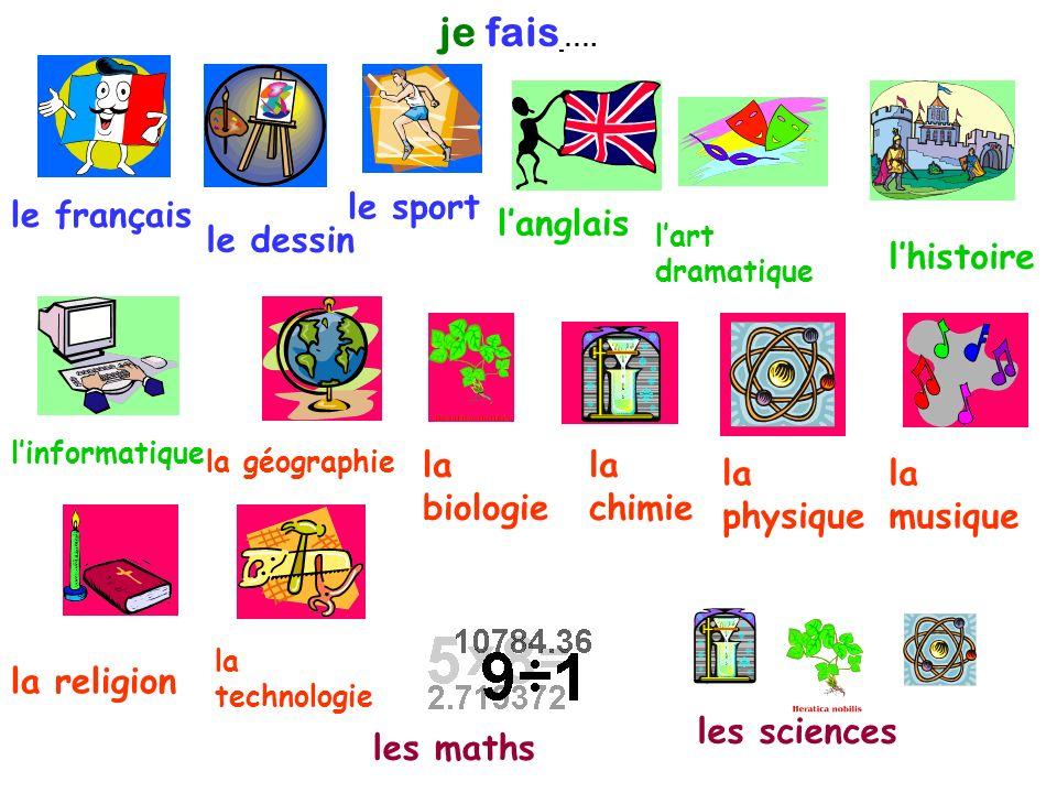 je fais …. le sport le français l'anglais le dessin l'histoire