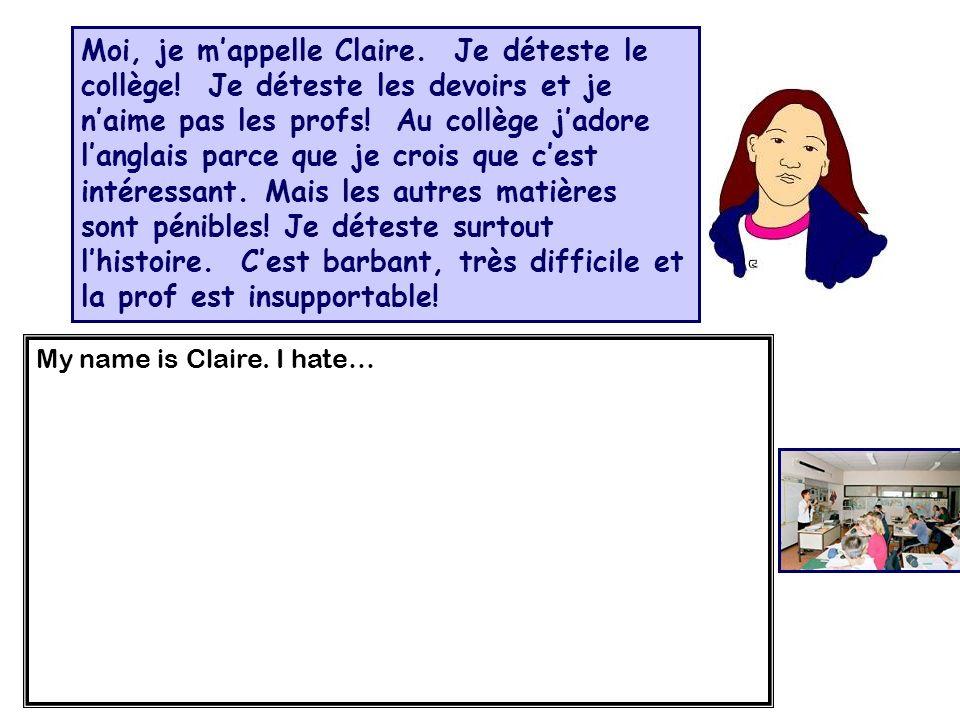 Moi, je m'appelle Claire. Je déteste le collège