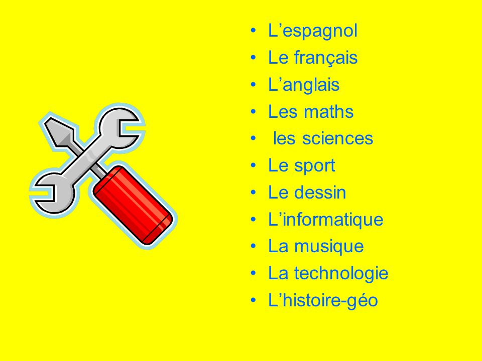 L'espagnol Le français. L'anglais. Les maths. les sciences. Le sport. Le dessin. L'informatique.