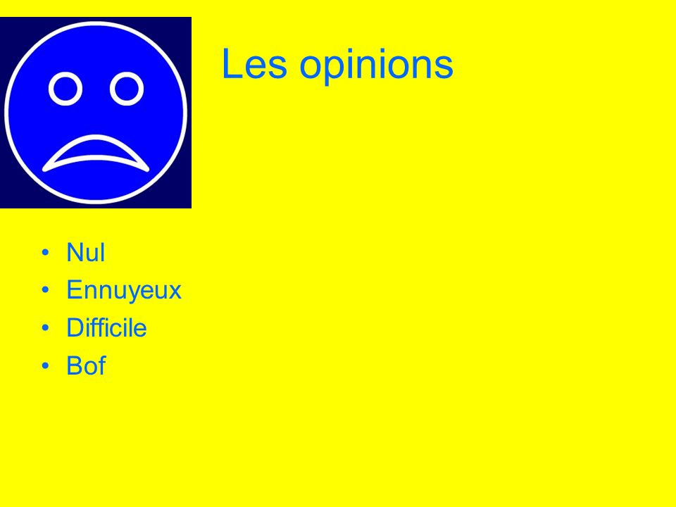 Les opinions Nul Ennuyeux Difficile Bof