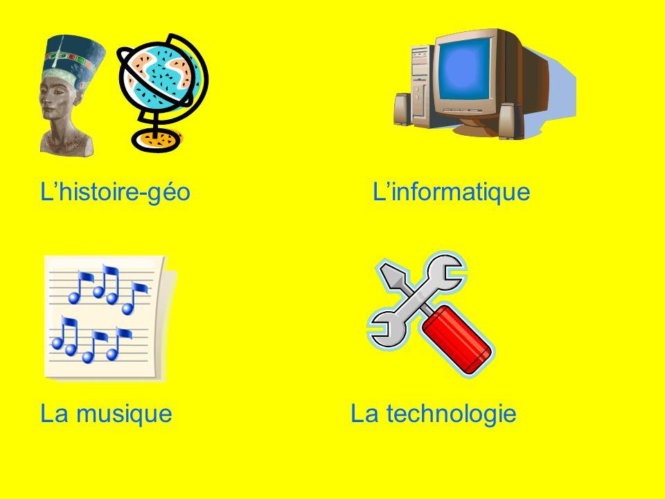 L'histoire-géo L'informatique La musique La technologie