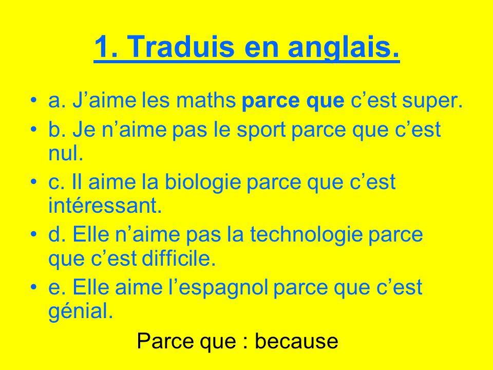 1. Traduis en anglais. a. J'aime les maths parce que c'est super.