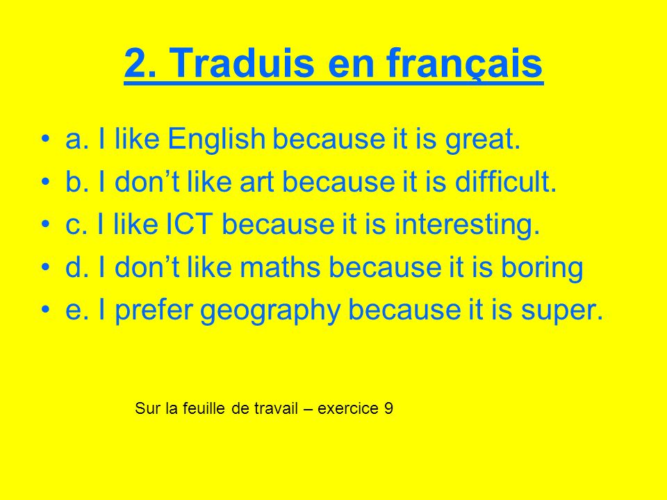2. Traduis en français a. I like English because it is great.