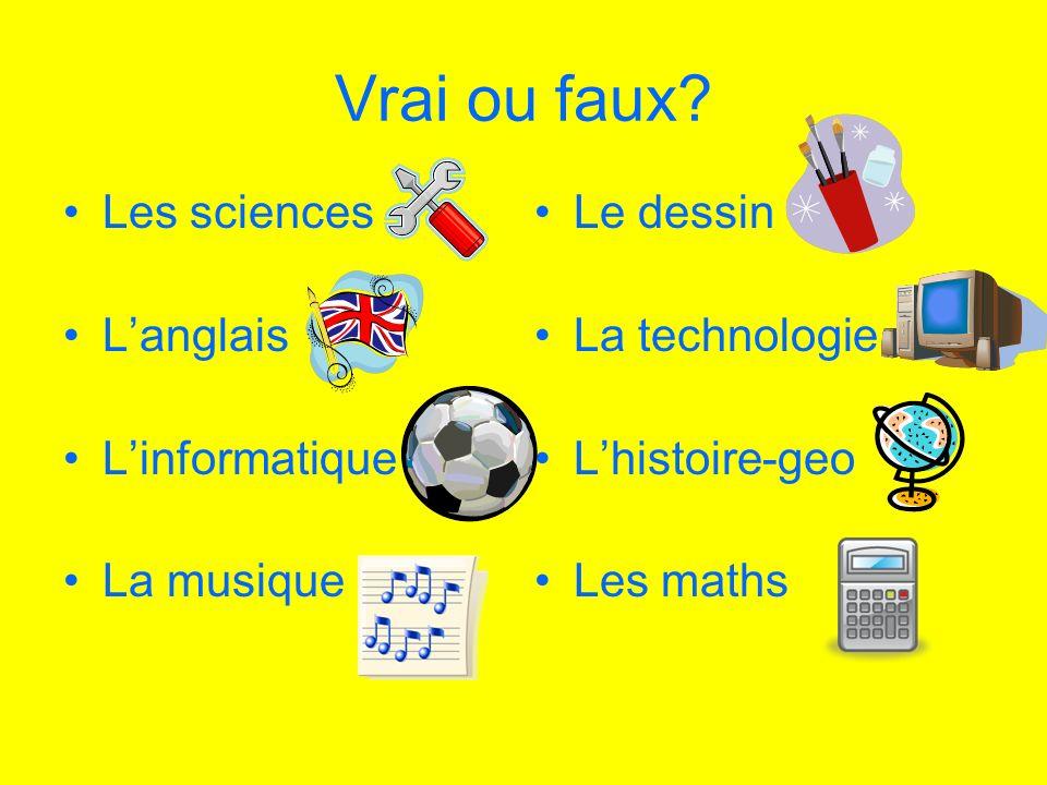 Vrai ou faux Les sciences L'anglais L'informatique La musique