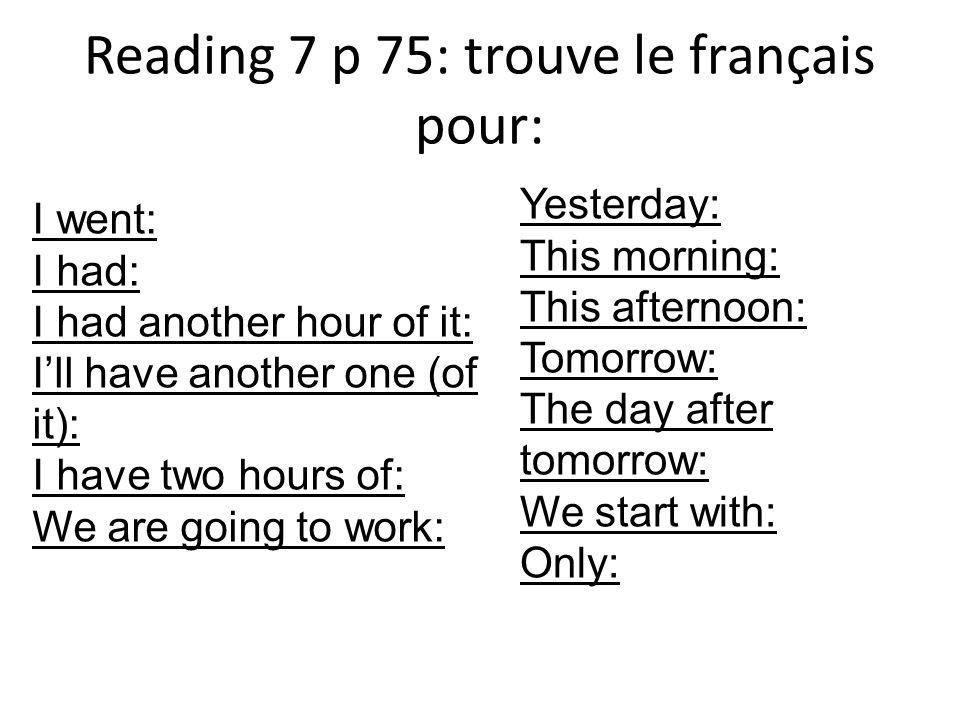 Reading 7 p 75: trouve le français pour: