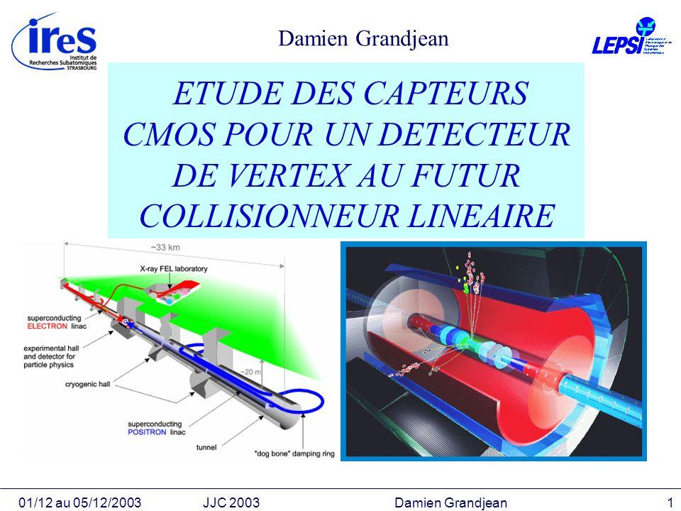 Damien Grandjean ETUDE DES CAPTEURS CMOS POUR UN DETECTEUR DE VERTEX AU FUTUR COLLISIONNEUR LINEAIRE.