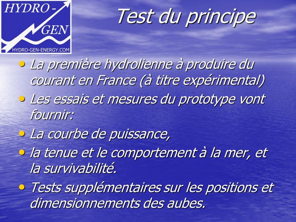 Test du principe La première hydrolienne à produire du courant en France (à titre expérimental) Les essais et mesures du prototype vont fournir: