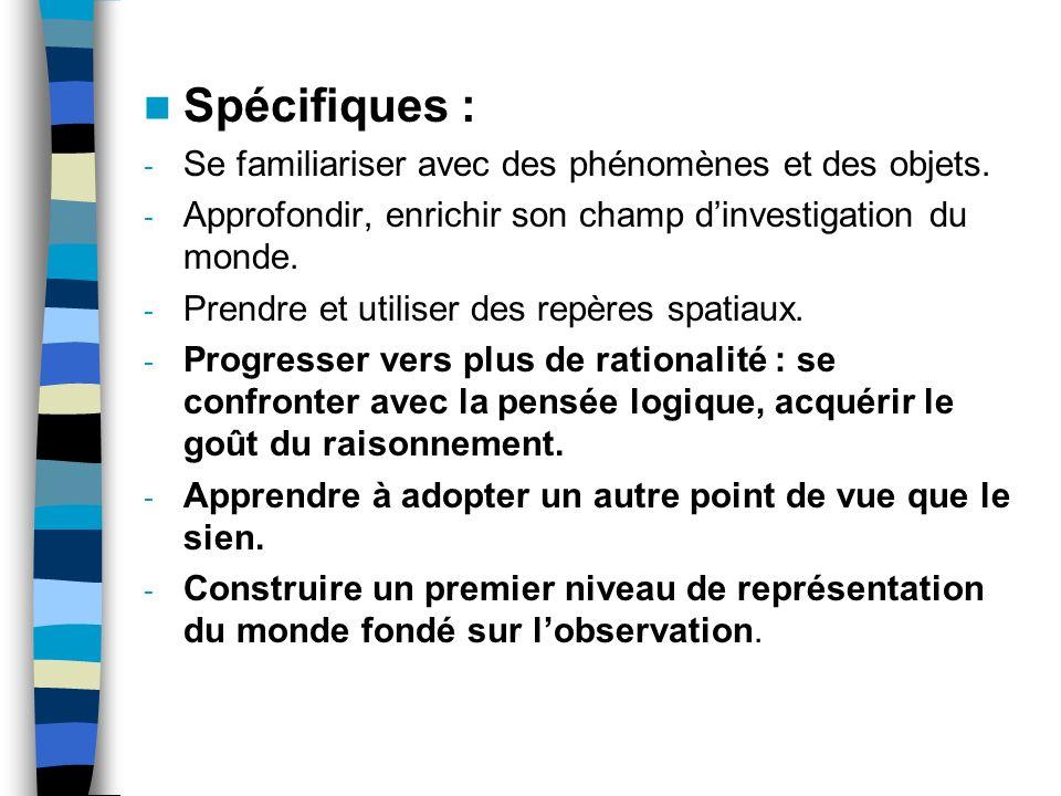 Spécifiques : Se familiariser avec des phénomènes et des objets.