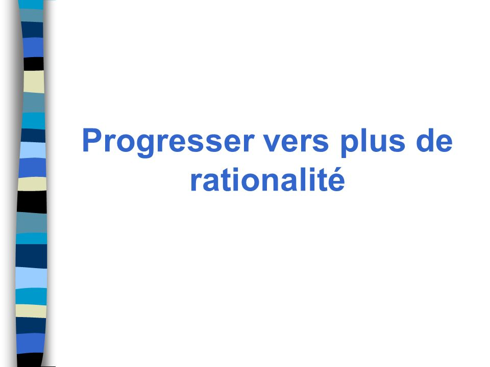 Progresser vers plus de rationalité
