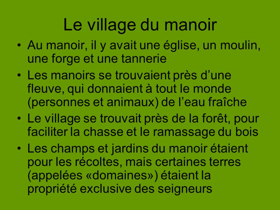 Le village du manoir Au manoir, il y avait une église, un moulin, une forge et une tannerie.